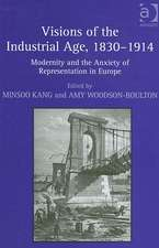 Visions of the Industrial Age, 1830-1914: Modernity and the Age of Representation in Europe