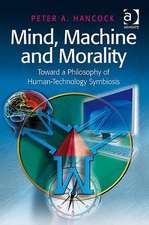 Mind, Machine and Morality: Toward a Philosophy of Human-Technology Symbiosis