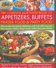The Complete Illustrated Book of Appetizers, Buffets, Finger Food & Party Food:  How to Plan the Perfect Celebration with Over 400 Inspiring First Cour