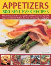 Appetizers:  The Ultimate Collection of First Courses and Finger Food, Snacks and Starters, Dips and Dippers, Shown in 500 Stunn