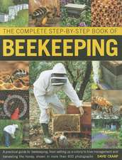 The Complete Step-By-Step Book of Beekeeping:  A Practical Guide to Beekeeping, from Setting Up a Colony to Hive Management and Harvesting the Honey, S