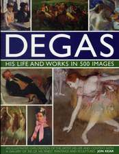Degas:  An Illustrated Exploration of the Artist, His Life and Context with a Gallery of 300 of His Finest Paintings
