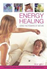 Energy Healing:  Therapies for Mind, Body and Spirit, with 120 Photographs
