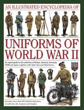 An  Illustrated Encyclopedia of Uniforms of World War II:  An Expert Guide to the Uniforms of Britain, America, Germany, USSR and Japan, Together with