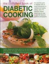 The Complete Book of Diabetic Cooking:  The Essential Guide to Diabetes with an Expert Introduction to Nutrition and Healthy Eating - Plus 170 Deliciou