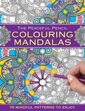 Carte de colorat Mandale: The Peaceful Pencil, Coluring Mandalas