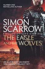 Scarrow, S: Eagle and the Wolves (Eagles of the Empire 4)