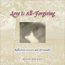 Love Is All-Forgiving:  Reflections on Love and Spirituality