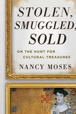 Stolen, Smuggled, Sold: On the Hunt for Cultural Treasures