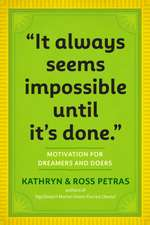 It Always Seems Impossible Until It's Done:  Motivation for Dreamers & Doers