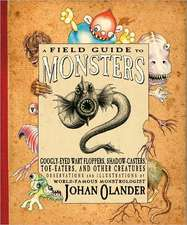 A Field Guide to Monsters:  Googly-Eyed Wart Floppers, Shadow-Casters, Toe-Eaters, and Other Creatures