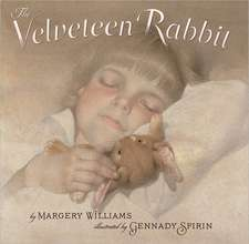 The Velveteen Rabbit:  Or How Toys Became Real