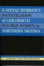A Social Worker's Investigation of Childbirth Injured Women in Northern Nigeria