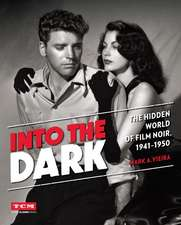 Into the Dark (Turner Classic Movies): The Hidden World of Film Noir, 1941-1950