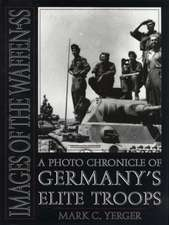 Images of the Waffen-SS: A Photo Chronicle of Germany's Elite Troops