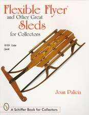 Flexible Flyer and Other Great Sleds for Collectors