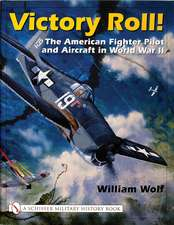Victory Roll:: The American Fighter Pilot and Aircraft in World War II