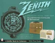Zenith Radio, the Glory Years, 1936-1945:  Illustrated Catalog and Database