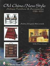 Old China/New Style:  Antique Furniture & Accessories, 1780-1930