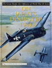 The Great Pacific Air Offensive of World War II: Volume Three: On Japan's Doorstep 1945
