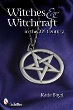 Witches and Witchcraft in the 21st Century