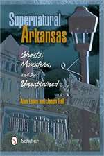Supernatural Arkansas:  Ghosts, Monsters, and the Unexplained
