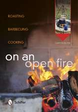 On an Open Fire:  Roasting, Barbecuing, Cooking