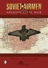 Soviet Airmen in the Spanish Civil War: 1936-1939