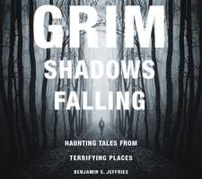 Grim Shadows Falling:  Haunting Tales from Terrifying Places