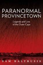 Paranormal Provincetown: Legends & Lore of the Outer Cape
