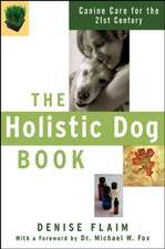 The Holistic Dog Book:  Canine Care for the 21st Century