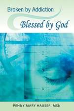Broken by Addiction, Blessed by God:  A Woman's Path to Sustained Recovery