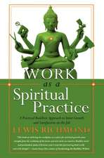 Work as a Spiritual Practice:  A Practical Buddhist Approach to Inner Growth and Satisfaction on the Job
