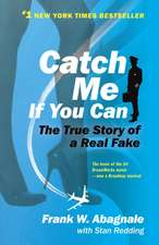 Catch Me If You Can:  The Amazing True Story of the Youngest and Most Daring Con Man in the History of Fun and Profit!
