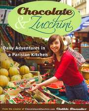 Chocolate & Zucchini:  Daily Adventures in a Parisian Kitchen