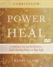 Power to Heal Curriculum:  8 Weeks to Activating God's Healing Power in Your Life