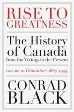 Rise To Greatness Volume 2: Dominion (1867-1949): The History of Canada From the Vikings to the Present
