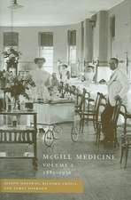 McGill Medicine, Volume II, 1885-1936: Volume II, 1885-1936