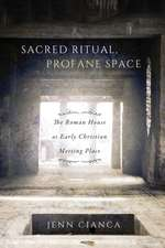 Sacred Ritual, Profane Space: The Roman House as Early Christian Meeting Place