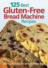 125 Best Gluten-Free Bread Machine Recipes:  From Jams & Jellies to Marmalades & Chutneys