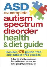 Asd the Complete Autism Spectrum Disorder Health and Diet Guide:  Includes 175 Gluten-Free and Casein-Free Recipes