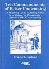 "Ten Commandments of Better Contracting: ""A Practical Guide to Adding Value to an Enterprise Through More Effective SMART Contracting"""