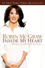 Inside My Heart: Choosing to Live with Passion and Purpose