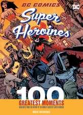 DC Comics Heroines: 100 Greatest Moments