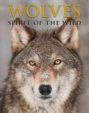 Wolves: Spirit of the Wild
