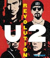 U2: Revolution: A Complete Illustrated History