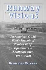 Runway Visions:  An American C-130 Pilot's Memoir of Combat Airlift Operations in Southeast Asia, 1967-1968