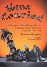 Hans Conried:  A Biography; With a Filmography and a Listing of Radio, Television, Stage and Voice Work