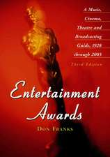 Entertainment Awards: A Music, Cinema, Theatre and Broadcasting Guide, 1928 Through 2003