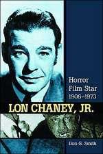 Lon Chaney, Jr.:  Horror Film Star, 1906-1973